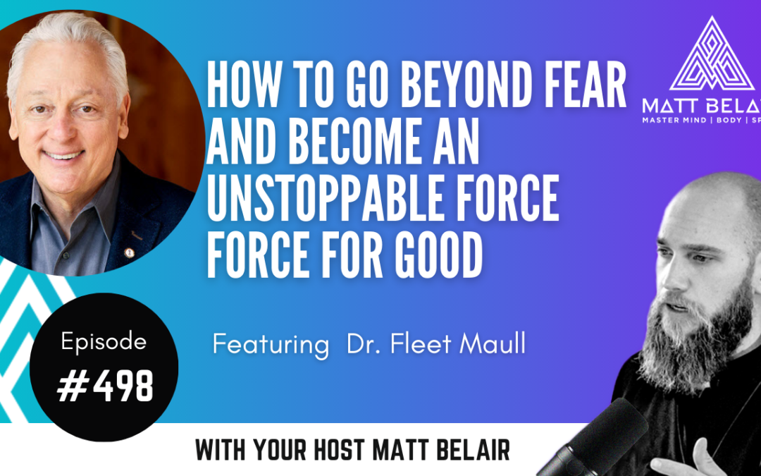 #498 Dr. Fleet Maull: How To Go Beyond Fear and Become an Unstoppable Force for Good