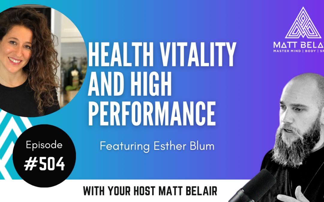 #504   Esther Blum: Health Vitality and High Performance